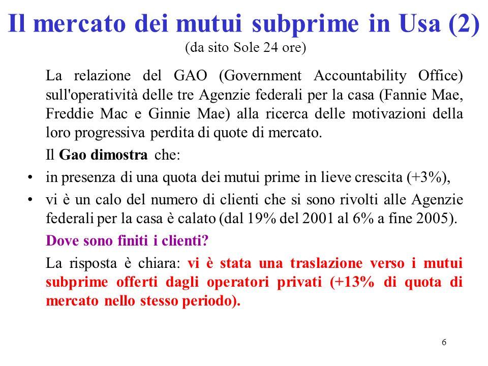 6 Il mercato dei mutui subprime in Usa (2) (da sito Sole 24 ore) La relazione del GAO (Government Accountability Office) sull'operatività delle tre Ag
