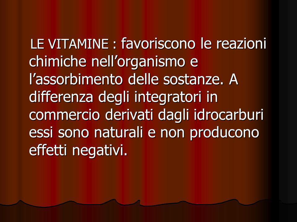 LE VITAMINE : favoriscono le reazioni chimiche nellorganismo e lassorbimento delle sostanze. A differenza degli integratori in commercio derivati dagl