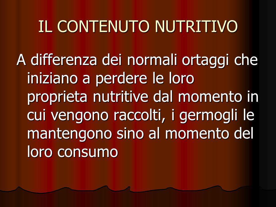 IL CONTENUTO NUTRITIVO A differenza dei normali ortaggi che iniziano a perdere le loro proprieta nutritive dal momento in cui vengono raccolti, i germ