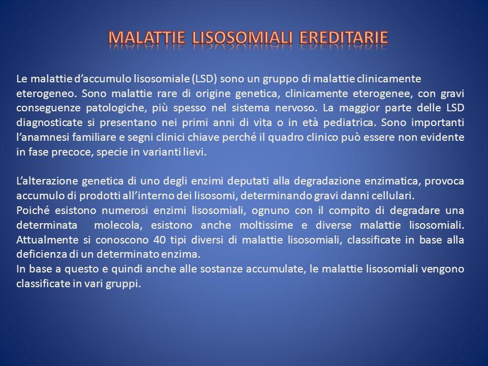Le malattie daccumulo lisosomiale (LSD) sono un gruppo di malattie clinicamente eterogeneo. Sono malattie rare di origine genetica, clinicamente etero