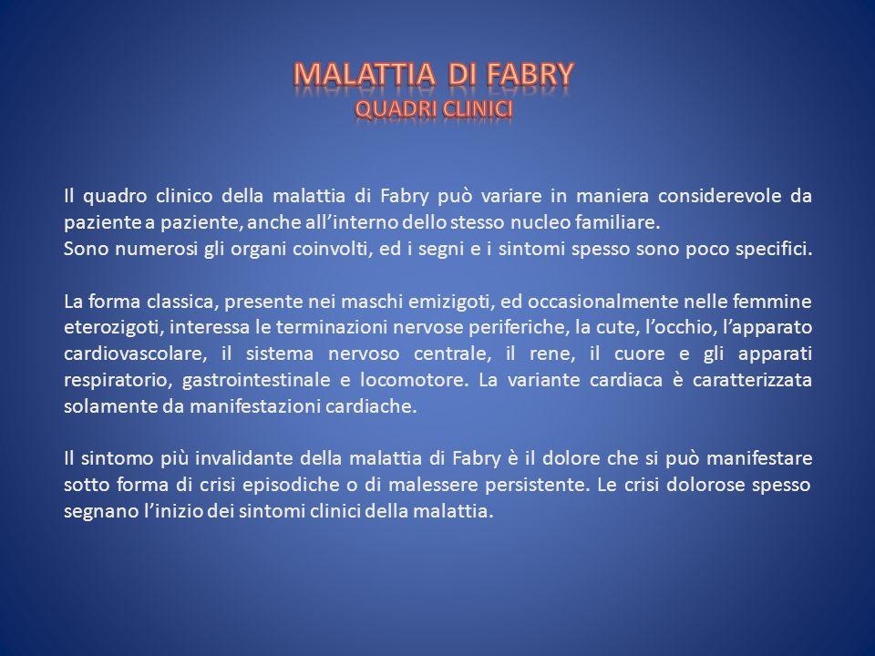 Il quadro clinico della malattia di Fabry può variare in maniera considerevole da paziente a paziente, anche allinterno dello stesso nucleo familiare.