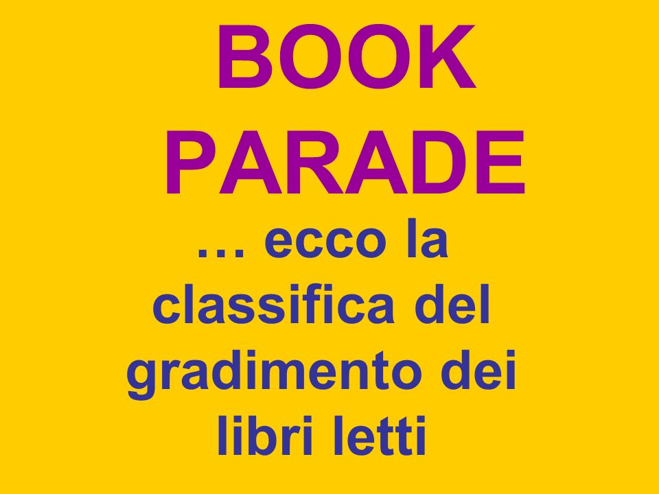 BOOK PARADE … ecco la classifica del gradimento dei libri letti