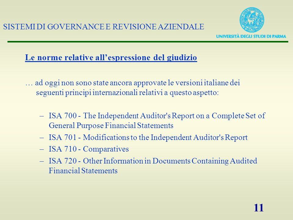 SISTEMI DI GOVERNANCE E REVISIONE AZIENDALE 11 Le norme relative allespressione del giudizio … ad oggi non sono state ancora approvate le versioni ita