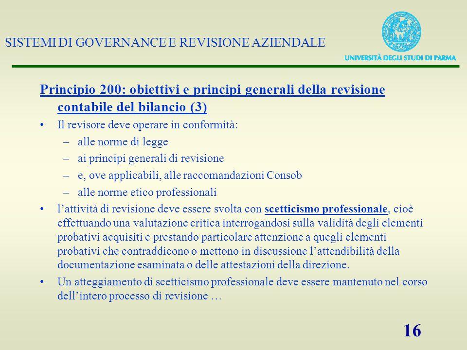 SISTEMI DI GOVERNANCE E REVISIONE AZIENDALE 16 Principio 200: obiettivi e principi generali della revisione contabile del bilancio (3) Il revisore dev