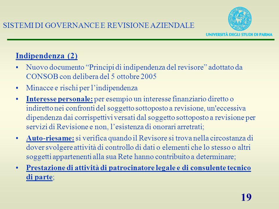 SISTEMI DI GOVERNANCE E REVISIONE AZIENDALE 19 Indipendenza (2) Nuovo documento Principi di indipendenza del revisore adottato da CONSOB con delibera