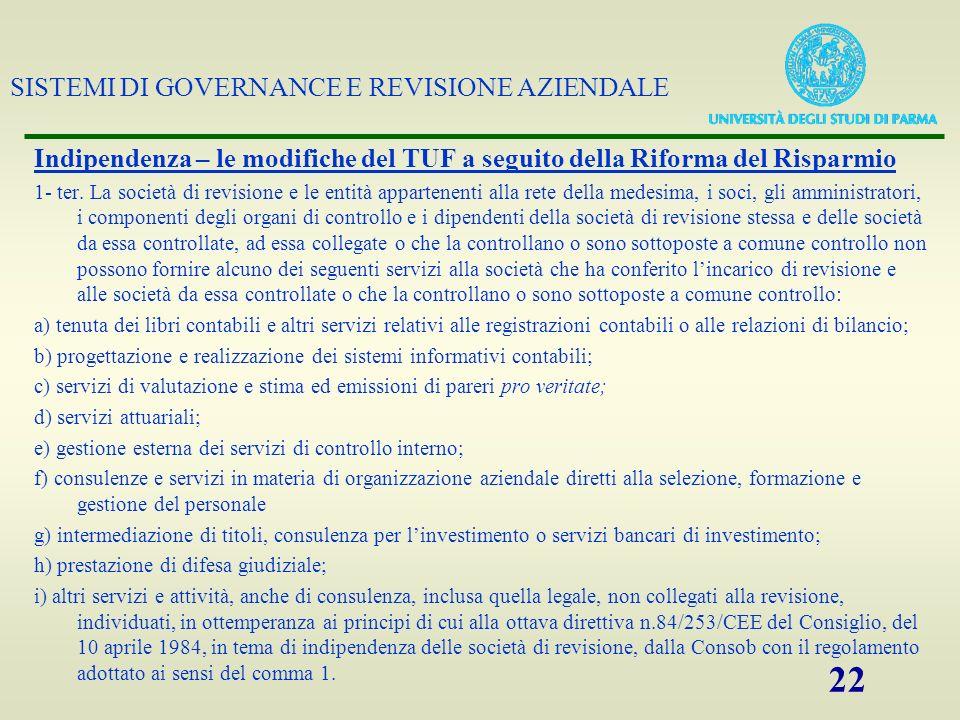 SISTEMI DI GOVERNANCE E REVISIONE AZIENDALE 22 Indipendenza – le modifiche del TUF a seguito della Riforma del Risparmio 1- ter. La società di revisio
