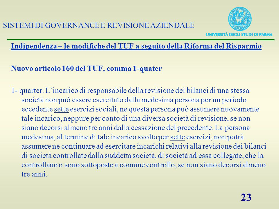 SISTEMI DI GOVERNANCE E REVISIONE AZIENDALE 23 Indipendenza – le modifiche del TUF a seguito della Riforma del Risparmio Nuovo articolo 160 del TUF, c