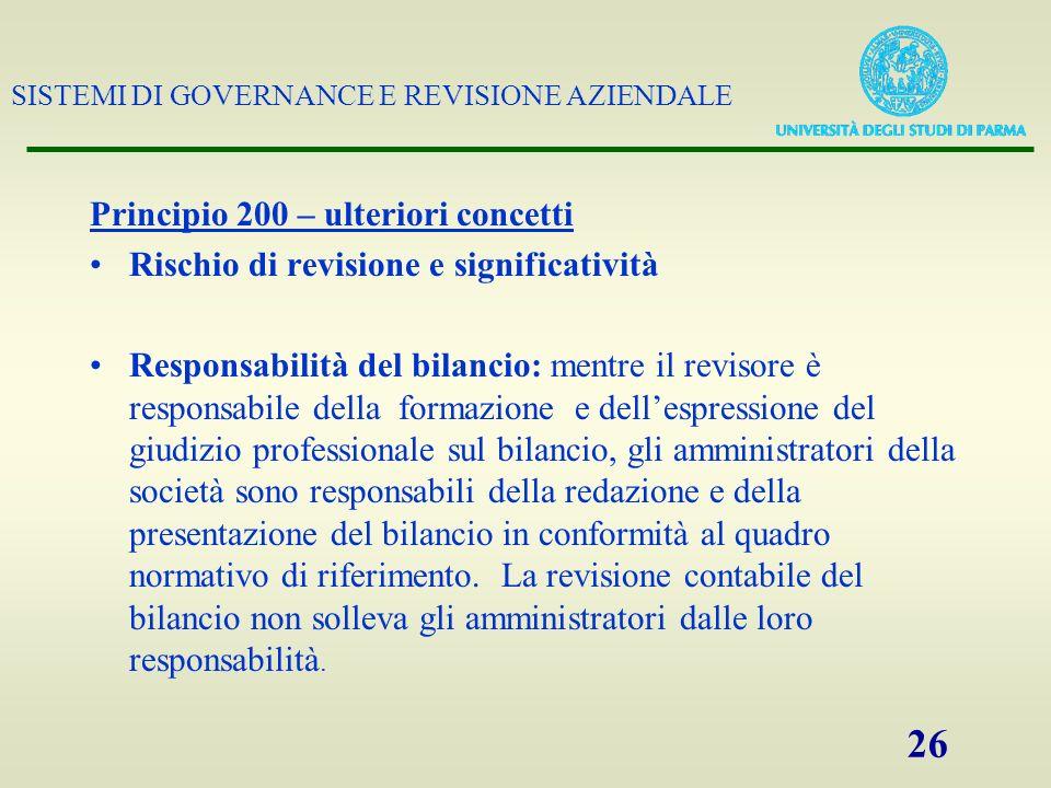 SISTEMI DI GOVERNANCE E REVISIONE AZIENDALE 26 Principio 200 – ulteriori concetti Rischio di revisione e significatività Responsabilità del bilancio:
