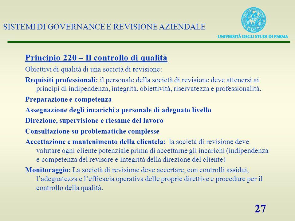 SISTEMI DI GOVERNANCE E REVISIONE AZIENDALE 27 Principio 220 – Il controllo di qualità Obiettivi di qualità di una società di revisione: Requisiti pro