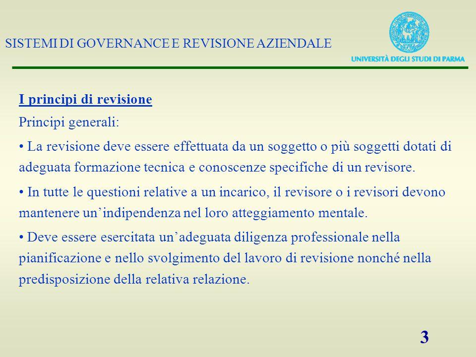 SISTEMI DI GOVERNANCE E REVISIONE AZIENDALE 3 I principi di revisione Principi generali: La revisione deve essere effettuata da un soggetto o più sogg