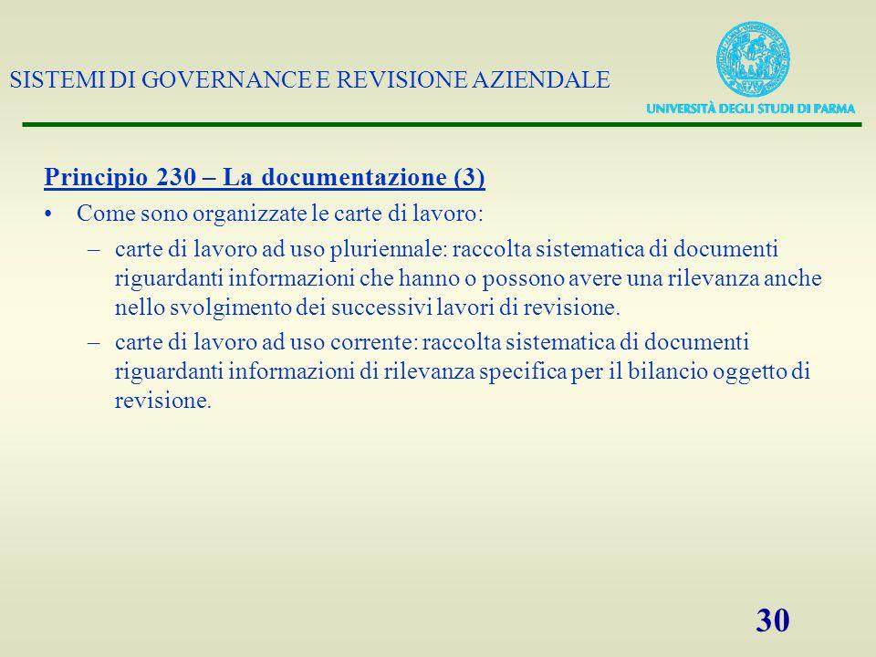 SISTEMI DI GOVERNANCE E REVISIONE AZIENDALE 30 Principio 230 – La documentazione (3) Come sono organizzate le carte di lavoro: –carte di lavoro ad uso