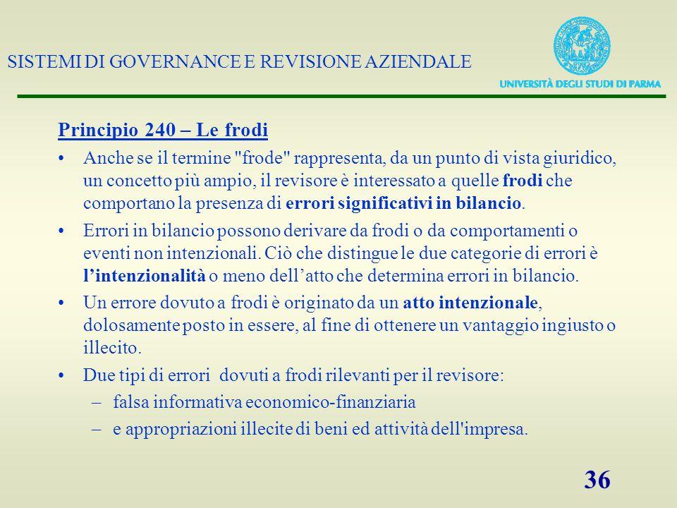 SISTEMI DI GOVERNANCE E REVISIONE AZIENDALE 36 Principio 240 – Le frodi Anche se il termine