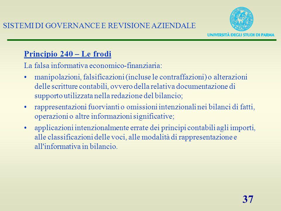 SISTEMI DI GOVERNANCE E REVISIONE AZIENDALE 37 Principio 240 – Le frodi La falsa informativa economico-finanziaria: manipolazioni, falsificazioni (inc