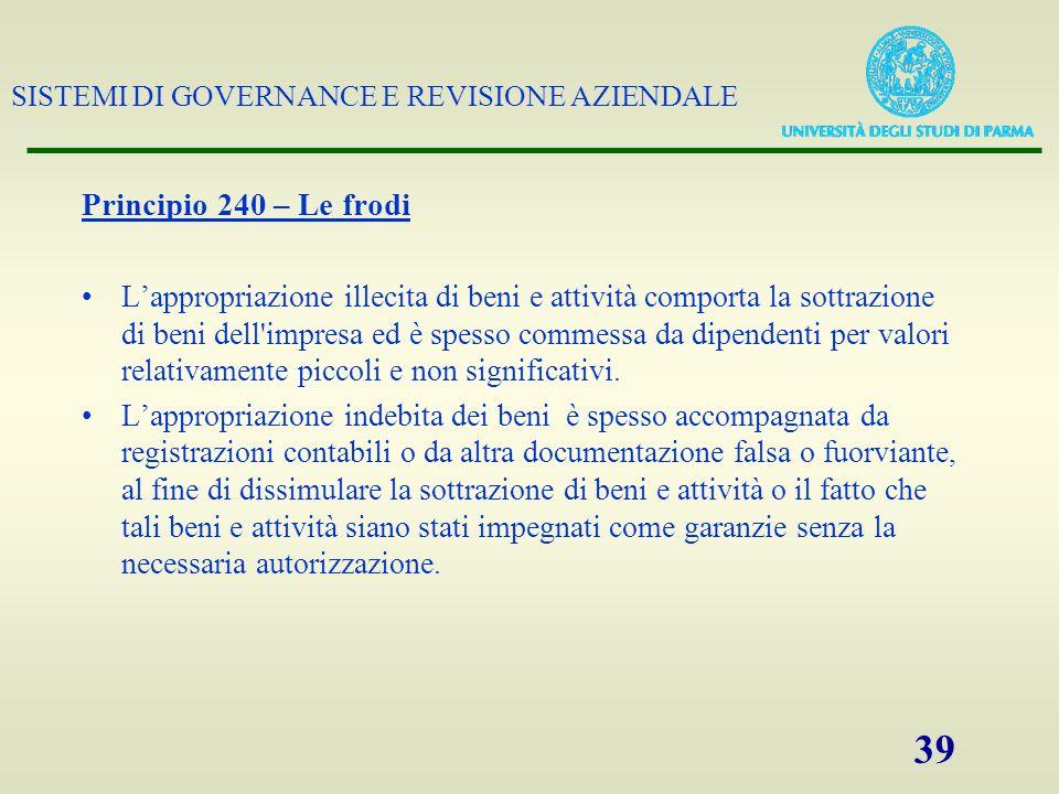 SISTEMI DI GOVERNANCE E REVISIONE AZIENDALE 39 Principio 240 – Le frodi Lappropriazione illecita di beni e attività comporta la sottrazione di beni de