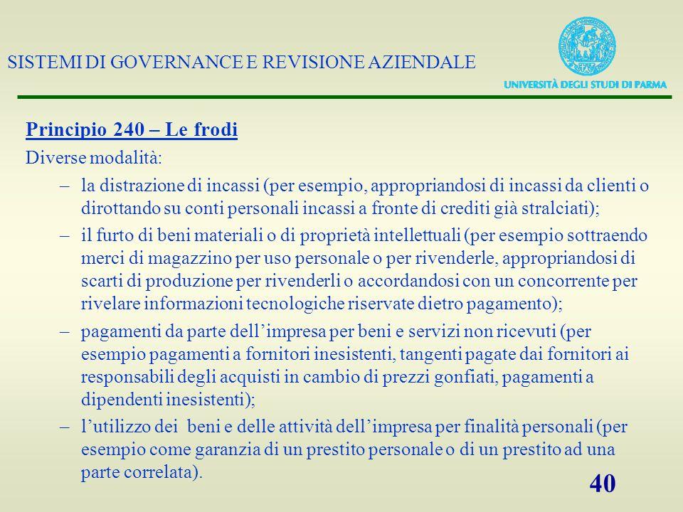 SISTEMI DI GOVERNANCE E REVISIONE AZIENDALE 40 Principio 240 – Le frodi Diverse modalità: –la distrazione di incassi (per esempio, appropriandosi di i