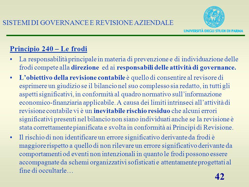 SISTEMI DI GOVERNANCE E REVISIONE AZIENDALE 42 Principio 240 – Le frodi La responsabilità principale in materia di prevenzione e di individuazione del