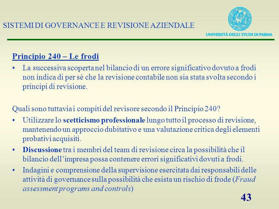 SISTEMI DI GOVERNANCE E REVISIONE AZIENDALE 43 Principio 240 – Le frodi La successiva scoperta nel bilancio di un errore significativo dovuto a frodi