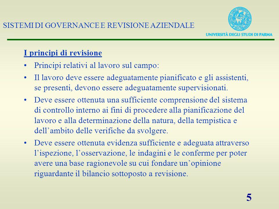 SISTEMI DI GOVERNANCE E REVISIONE AZIENDALE 5 I principi di revisione Principi relativi al lavoro sul campo: Il lavoro deve essere adeguatamente piani