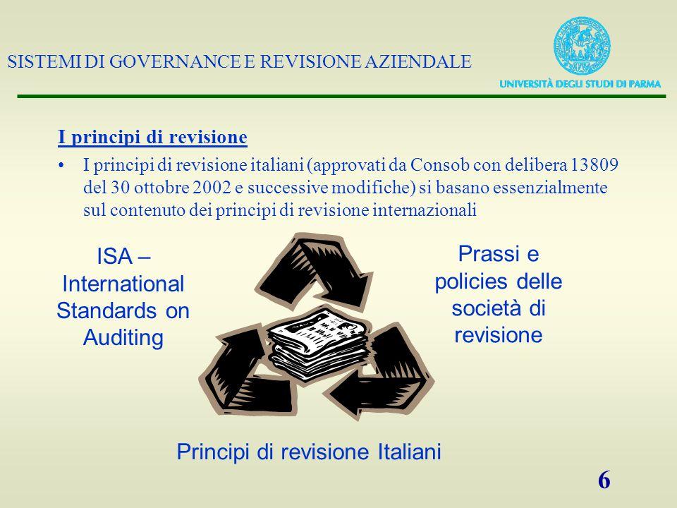 SISTEMI DI GOVERNANCE E REVISIONE AZIENDALE 6 I principi di revisione I principi di revisione italiani (approvati da Consob con delibera 13809 del 30