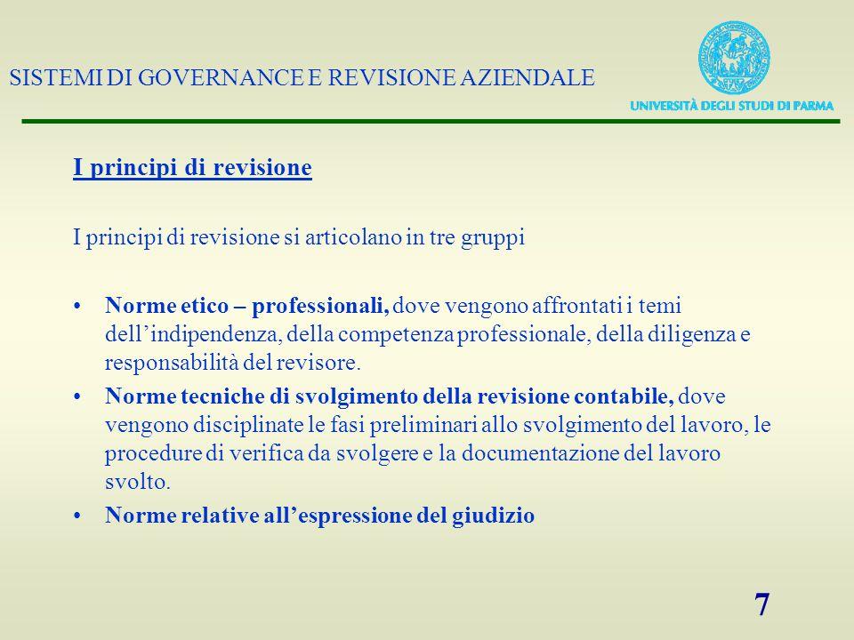 SISTEMI DI GOVERNANCE E REVISIONE AZIENDALE 7 I principi di revisione I principi di revisione si articolano in tre gruppi Norme etico – professionali,