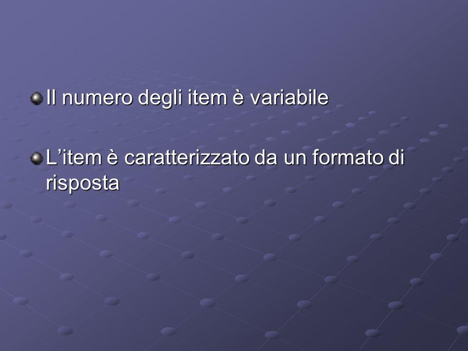 Il numero degli item è variabile Litem è caratterizzato da un formato di risposta