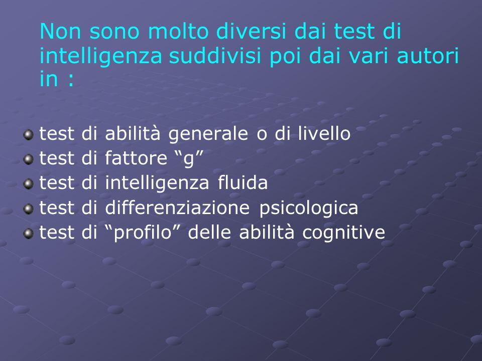 Non sono molto diversi dai test di intelligenza suddivisi poi dai vari autori in : test di abilità generale o di livello test di fattore g test di int
