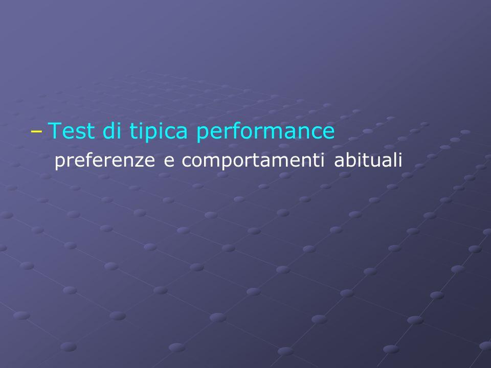 – –Test di tipica performance preferenze e comportamenti abituali