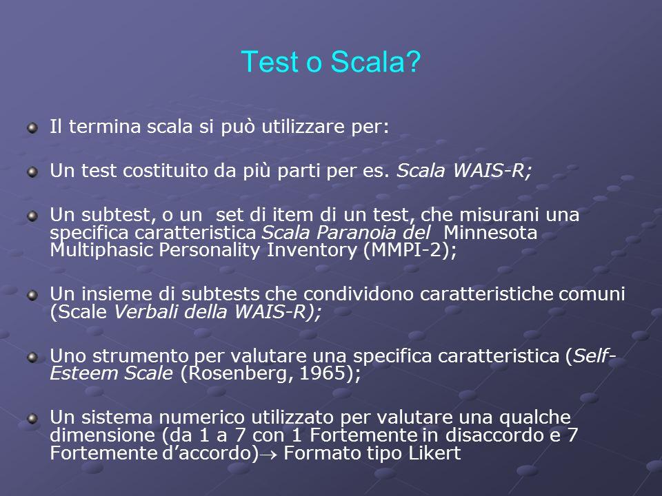 Test o Scala? Il termina scala si può utilizzare per: Un test costituito da più parti per es. Scala WAIS-R; Un subtest, o un set di item di un test, c
