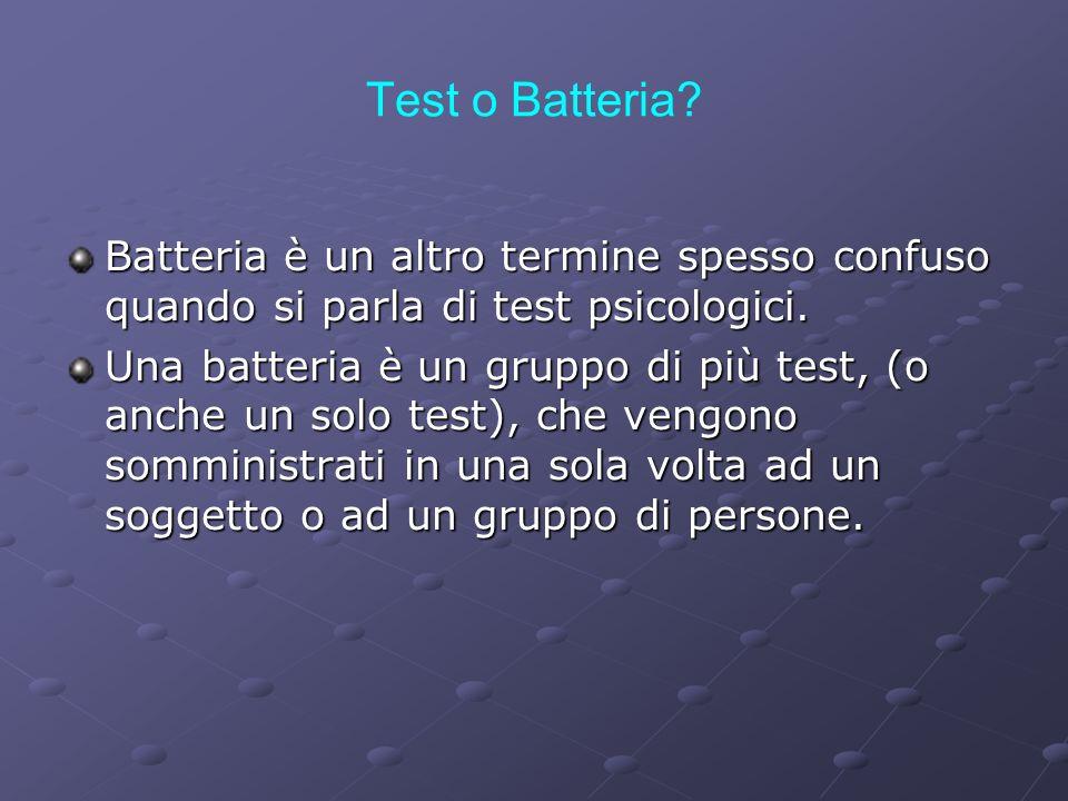 Test o Batteria? Batteria è un altro termine spesso confuso quando si parla di test psicologici. Una batteria è un gruppo di più test, (o anche un sol