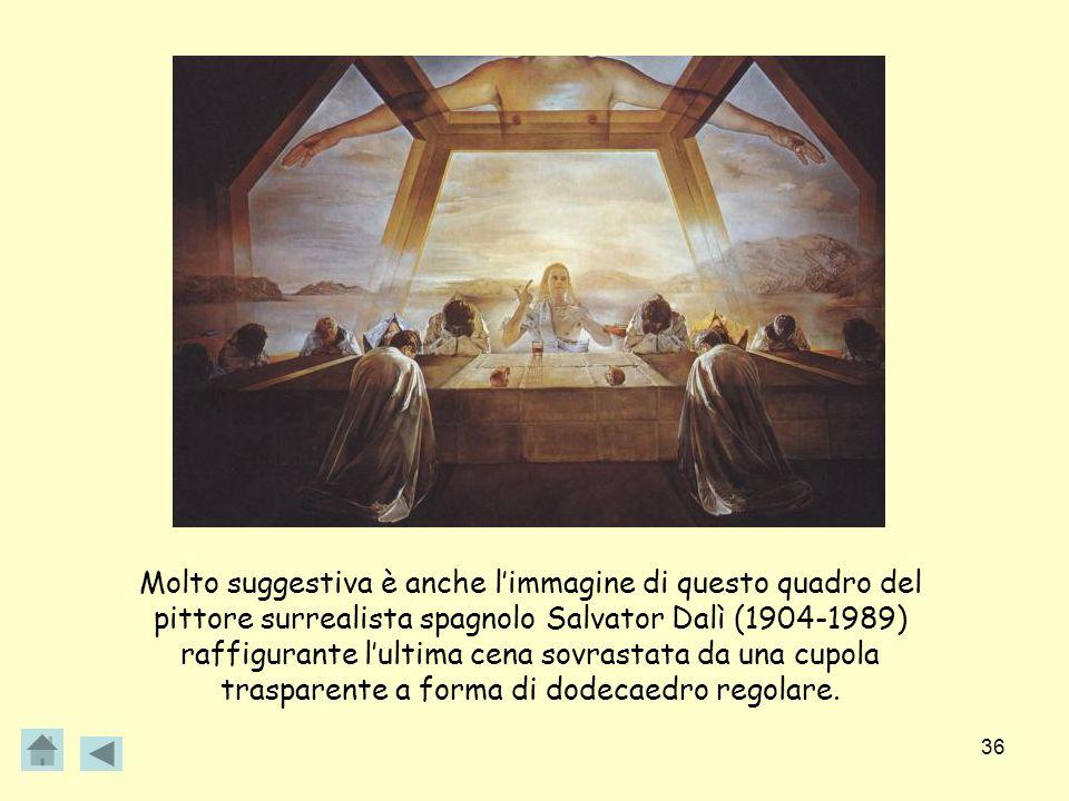 36 Molto suggestiva è anche limmagine di questo quadro del pittore surrealista spagnolo Salvator Dalì (1904-1989) raffigurante lultima cena sovrastata