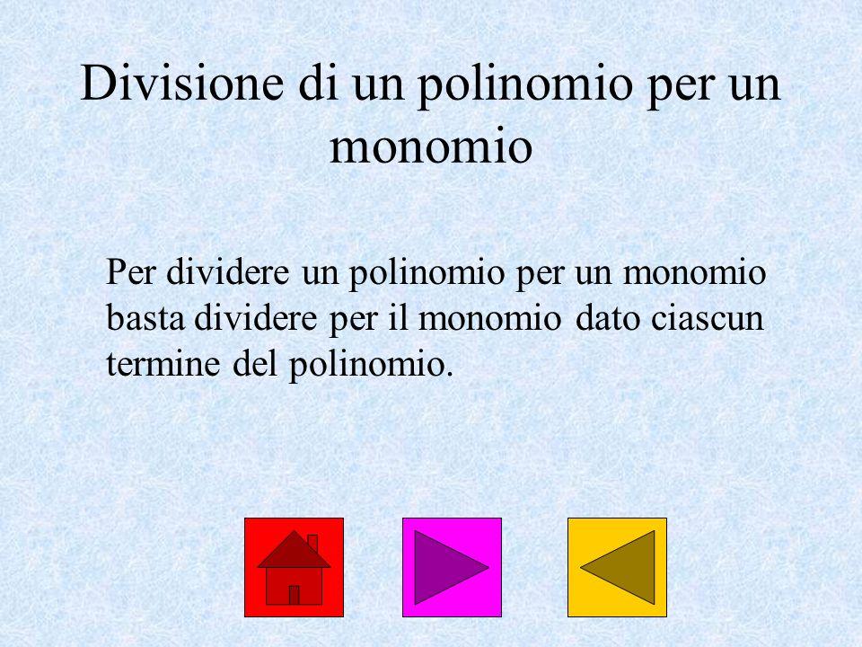 Divisione di un polinomio per un monomio Per dividere un polinomio per un monomio basta dividere per il monomio dato ciascun termine del polinomio.