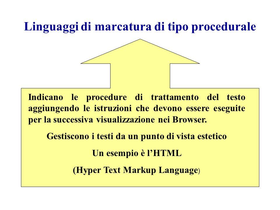 Linguaggi di marcatura di tipo procedurale Indicano le procedure di trattamento del testo aggiungendo le istruzioni che devono essere eseguite per la