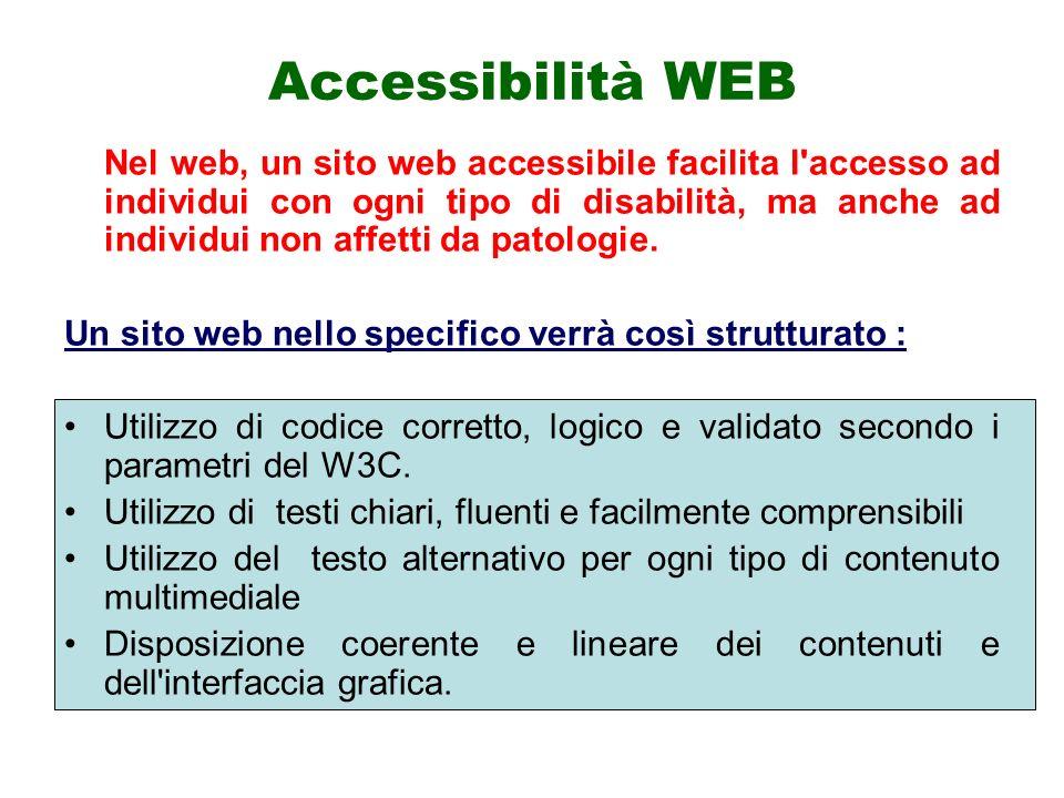 Accessibilità WEB Nel web, un sito web accessibile facilita l'accesso ad individui con ogni tipo di disabilità, ma anche ad individui non affetti da p