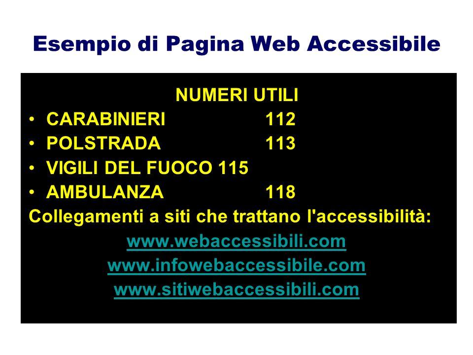 Esempio di Pagina Web Accessibile NUMERI UTILI CARABINIERI 112 POLSTRADA 113 VIGILI DEL FUOCO115 AMBULANZA 118 Collegamenti a siti che trattano l'acce