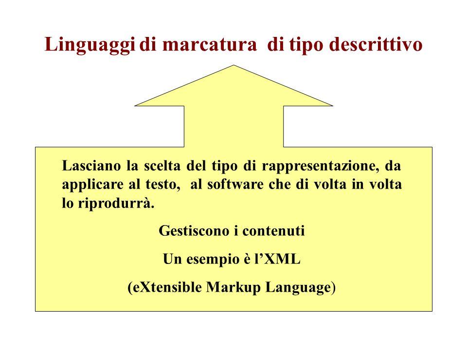 Linguaggi di marcatura di tipo descrittivo Lasciano la scelta del tipo di rappresentazione, da applicare al testo, al software che di volta in volta l