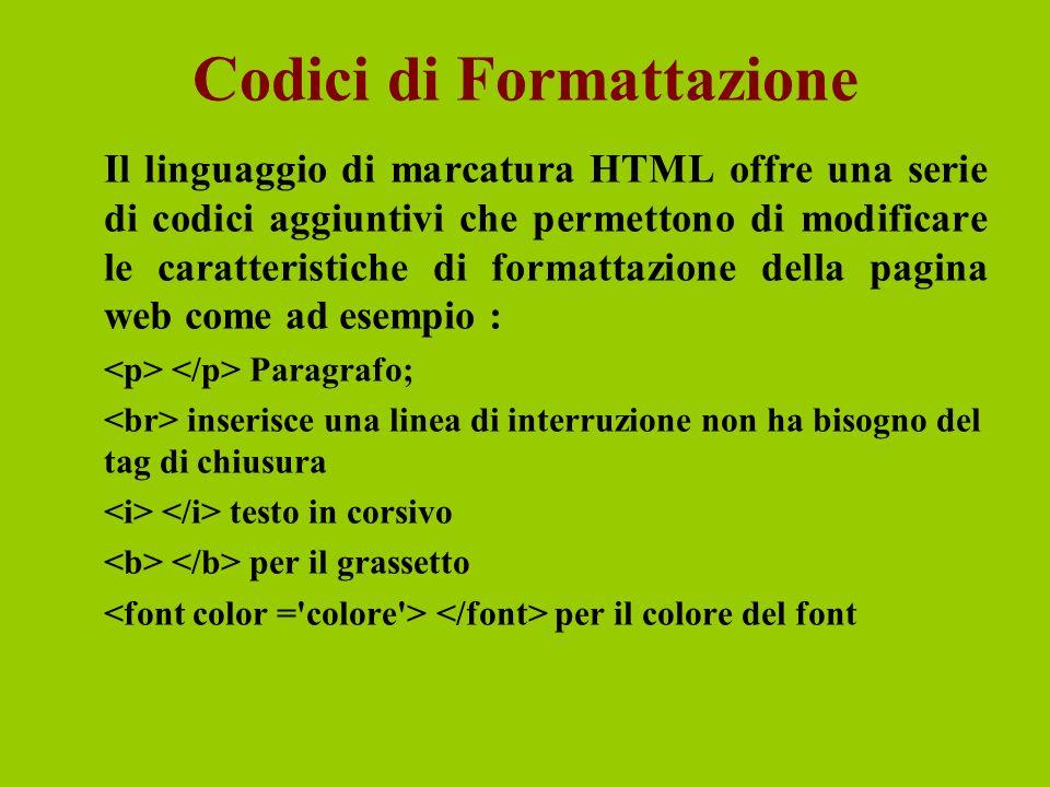 Codici di Formattazione Il linguaggio di marcatura HTML offre una serie di codici aggiuntivi che permettono di modificare le caratteristiche di format