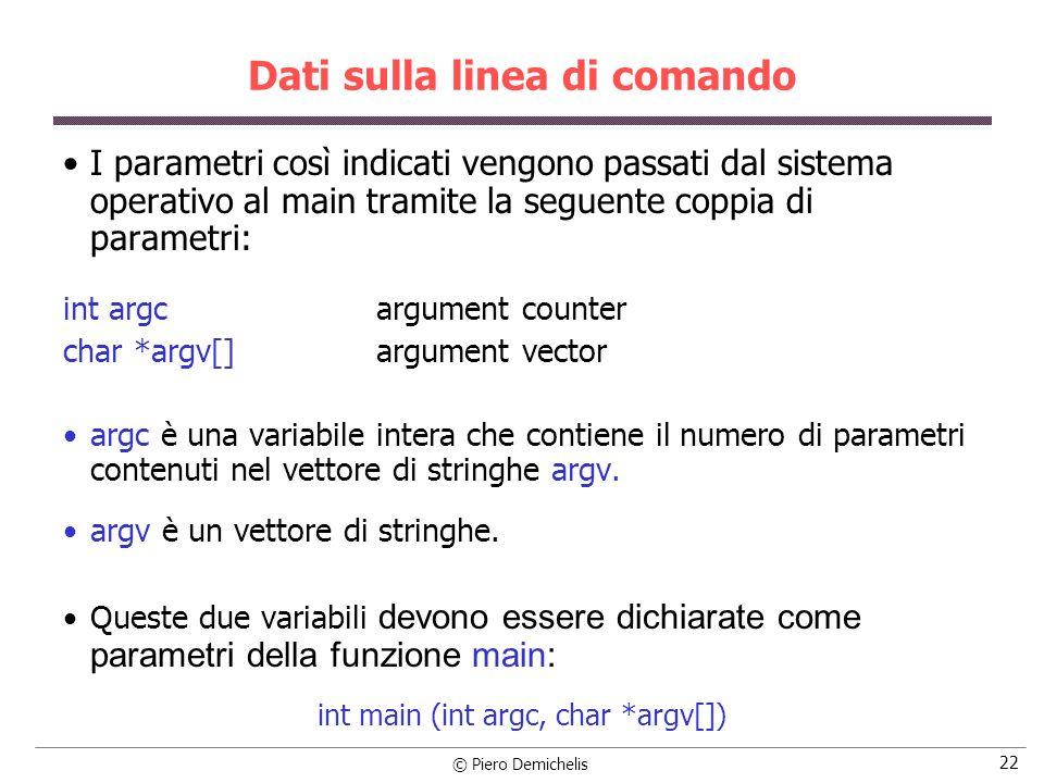 © Piero Demichelis 22 Dati sulla linea di comando I parametri così indicati vengono passati dal sistema operativo al main tramite la seguente coppia d