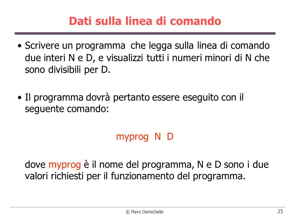 © Piero Demichelis 25 Dati sulla linea di comando Scrivere un programma che legga sulla linea di comando due interi N e D, e visualizzi tutti i numeri