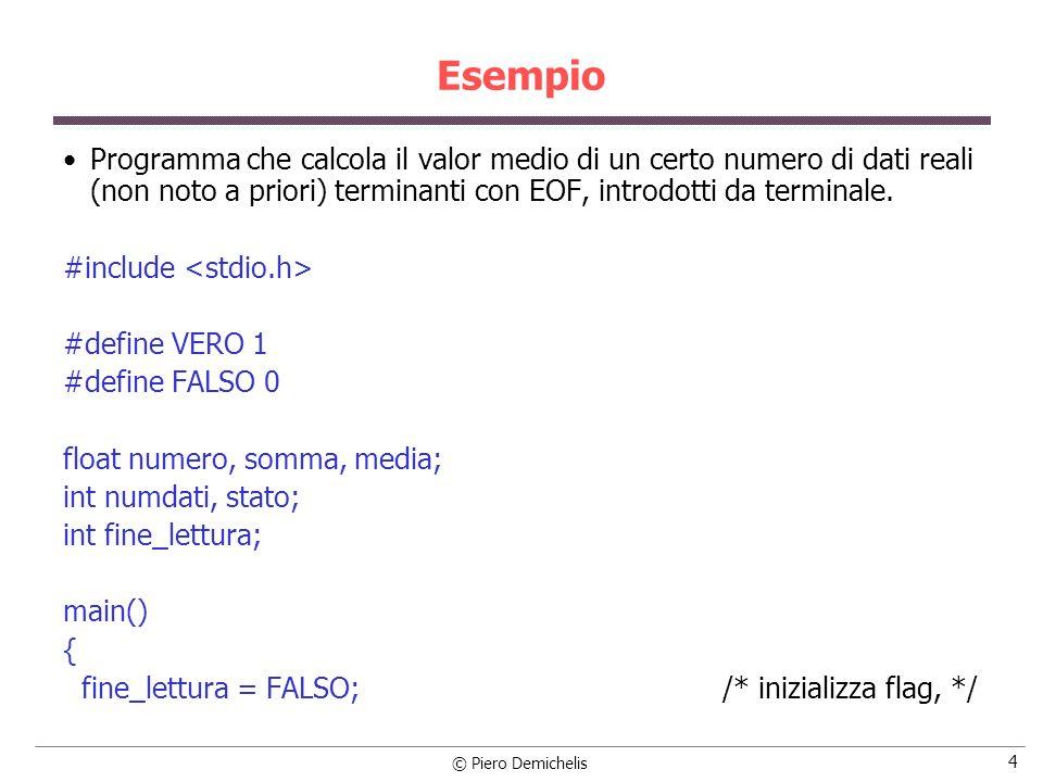 © Piero Demichelis 4 Esempio Programma che calcola il valor medio di un certo numero di dati reali (non noto a priori) terminanti con EOF, introdotti