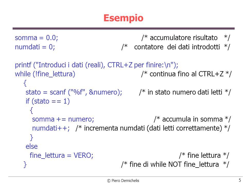 © Piero Demichelis 5 Esempio somma = 0.0; /* accumulatore risultato */ numdati = 0; /* contatore dei dati introdotti */ printf (