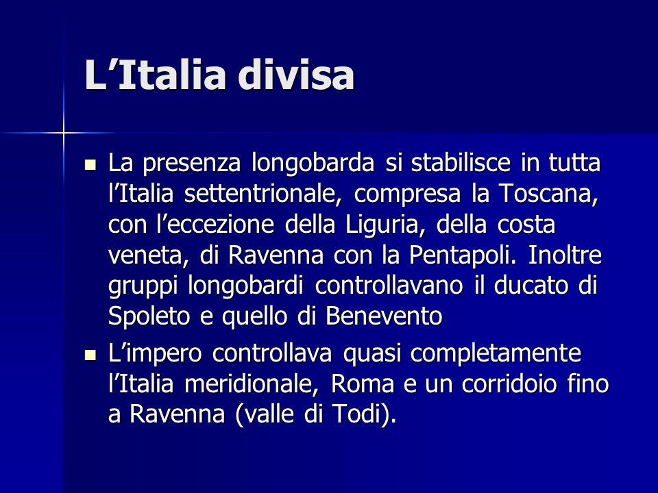 LItalia divisa La presenza longobarda si stabilisce in tutta lItalia settentrionale, compresa la Toscana, con leccezione della Liguria, della costa ve
