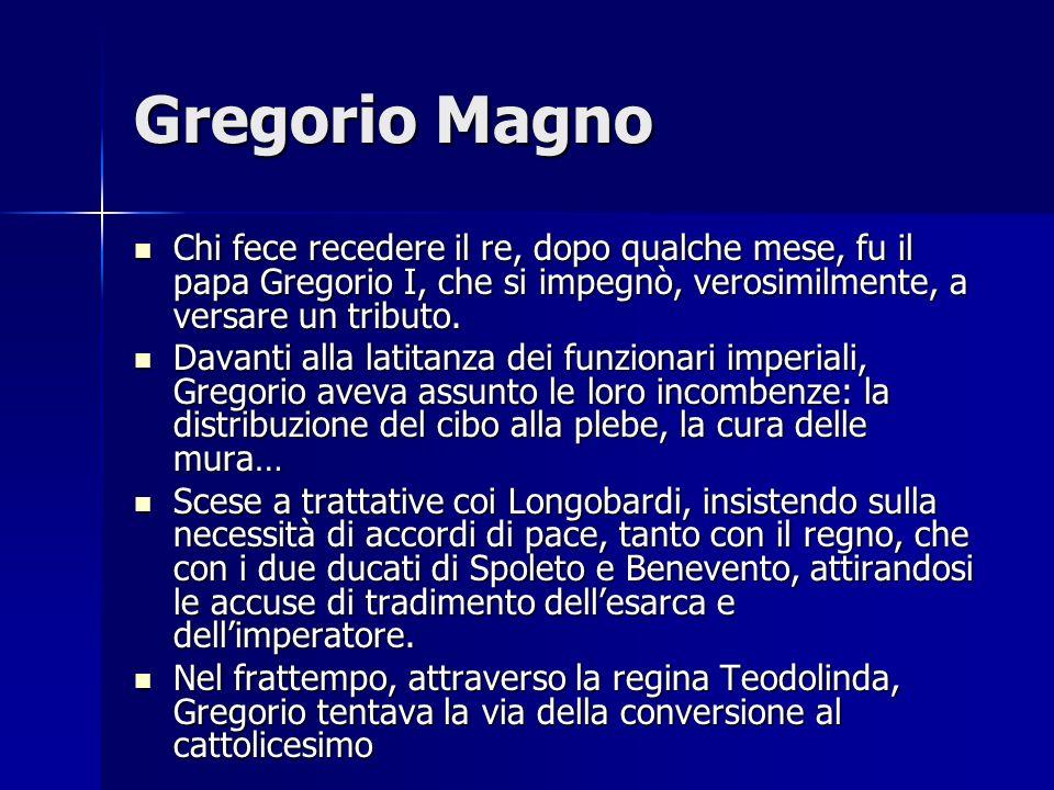 Gregorio Magno Chi fece recedere il re, dopo qualche mese, fu il papa Gregorio I, che si impegnò, verosimilmente, a versare un tributo. Chi fece reced
