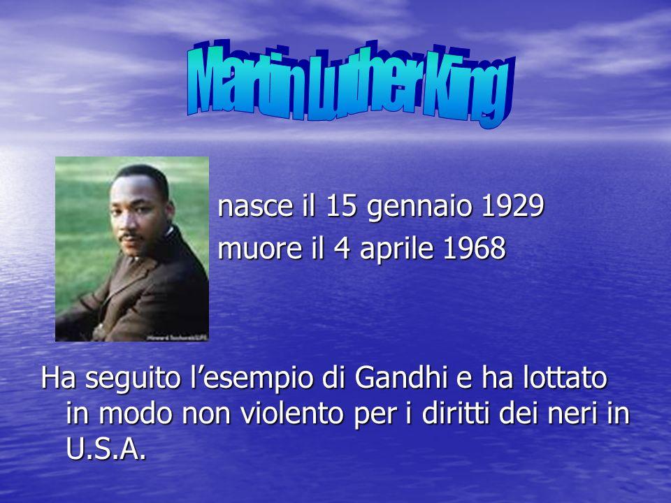 nasce il 15 gennaio 1929 nasce il 15 gennaio 1929 muore il 4 aprile 1968 muore il 4 aprile 1968 Ha seguito lesempio di Gandhi e ha lottato in modo non