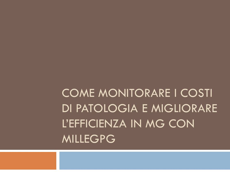 COME MONITORARE I COSTI DI PATOLOGIA E MIGLIORARE LEFFICIENZA IN MG CON MILLEGPG