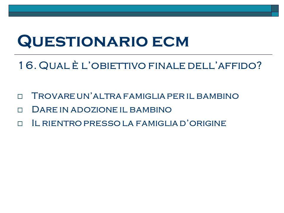 Questionario ecm 16.Qual è lobiettivo finale dellaffido.