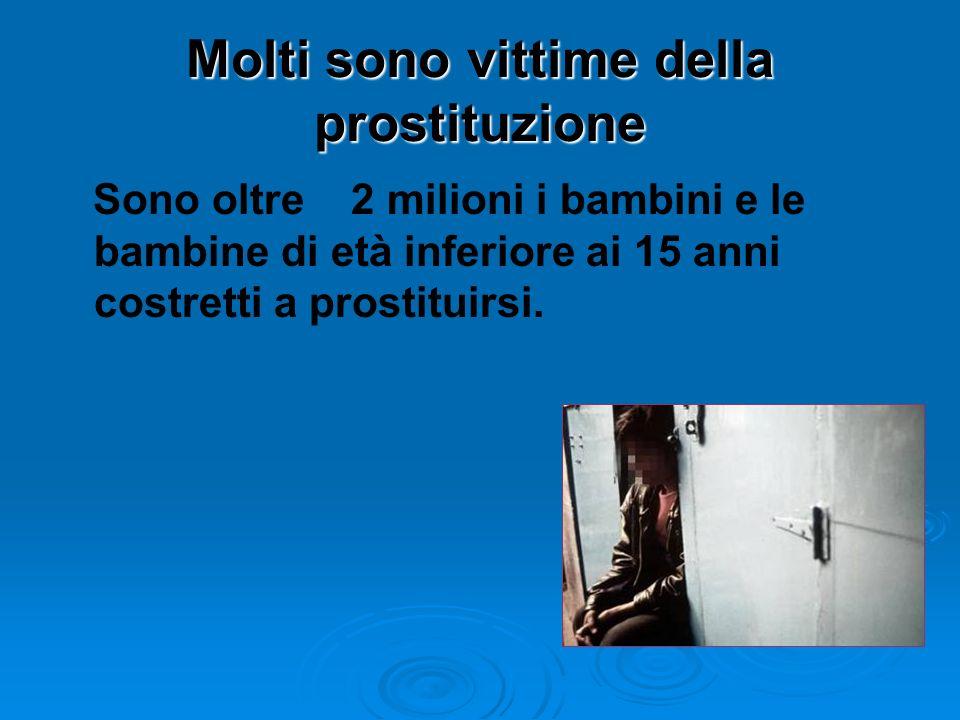 Molti sono vittime della prostituzione Sono oltre 2 milioni i bambini e le bambine di età inferiore ai 15 anni costretti a prostituirsi.
