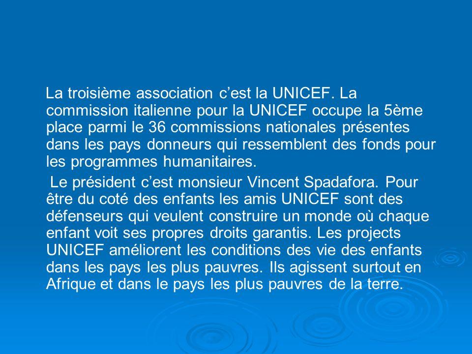 La troisième association cest la UNICEF. La commission italienne pour la UNICEF occupe la 5ème place parmi le 36 commissions nationales présentes dans