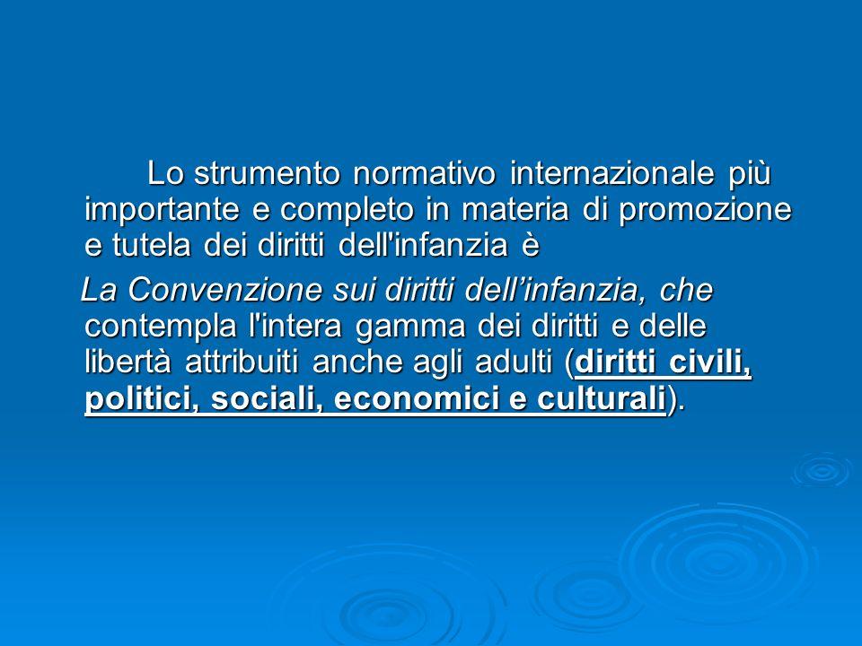 Lo strumento normativo internazionale più importante e completo in materia di promozione e tutela dei diritti dell'infanzia è Lo strumento normativo i
