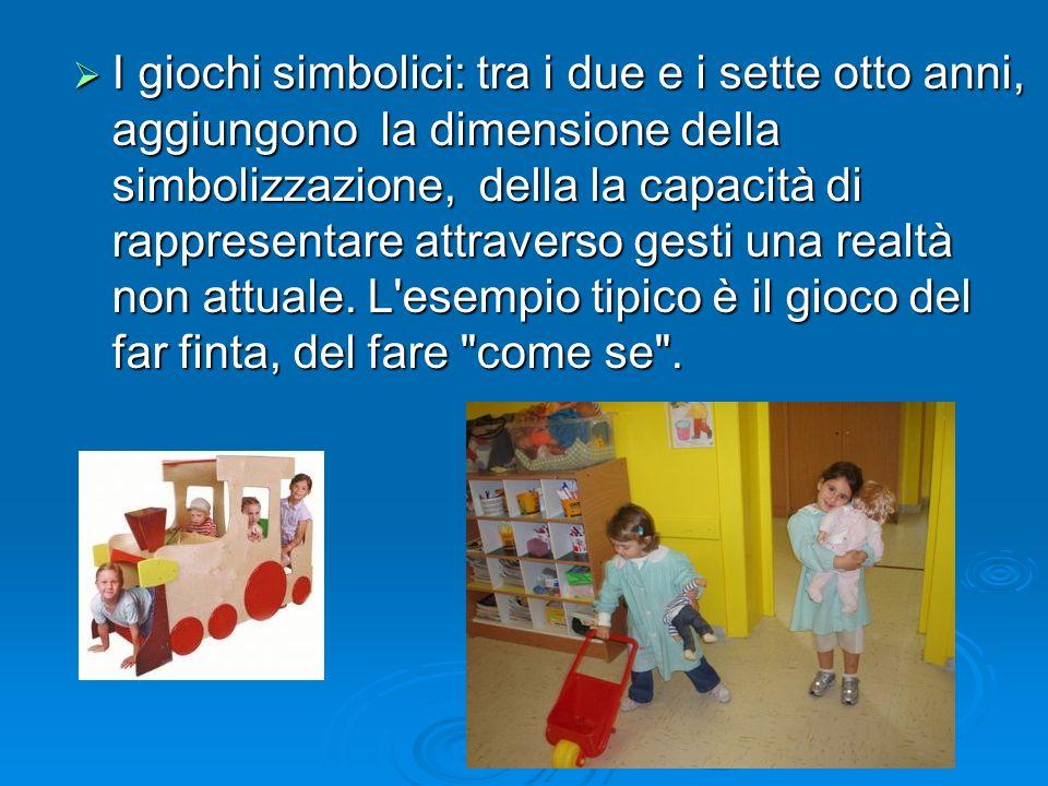 I giochi simbolici: tra i due e i sette otto anni, aggiungono la dimensione della simbolizzazione, della la capacità di rappresentare attraverso gesti