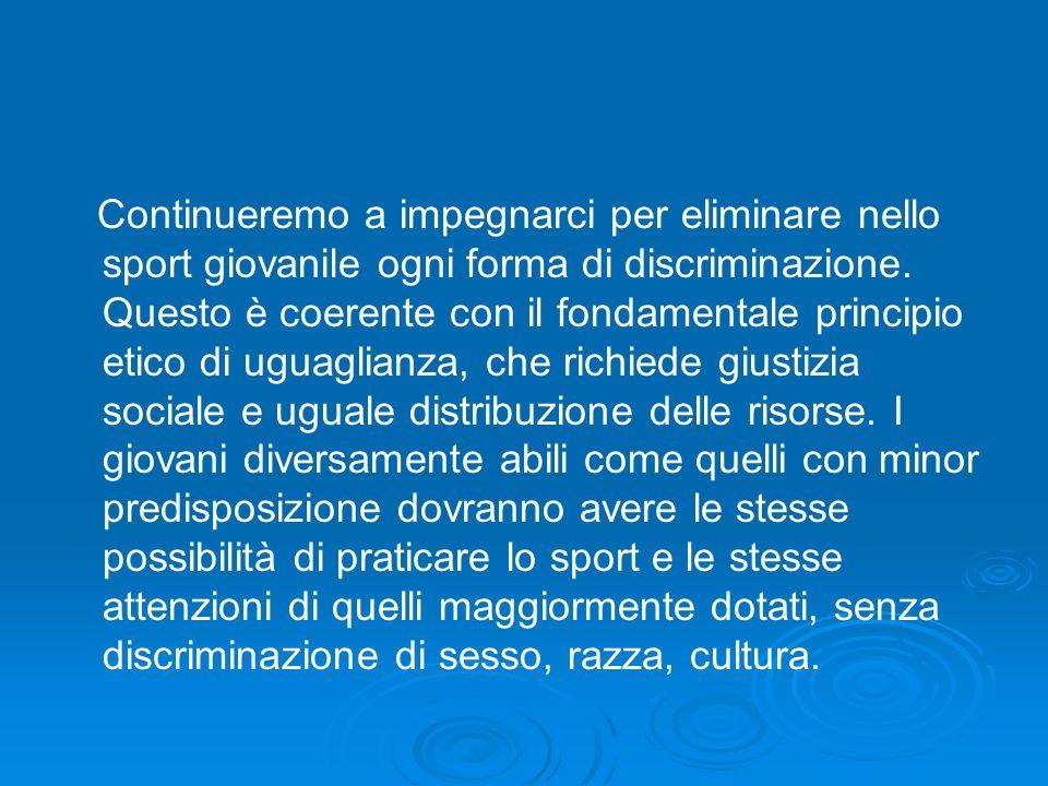 Continueremo a impegnarci per eliminare nello sport giovanile ogni forma di discriminazione. Questo è coerente con il fondamentale principio etico di